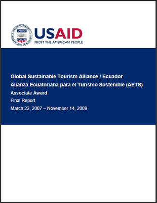 Global Sustainable Tourism Alliance / Ecuador Alianza Ecuatoriana para el Turismo Sostenible (AETS) Associate Award: Final Report March 22, 2007 – November 14, 2009