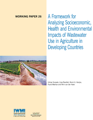 A framework for analyzing socioeconomic, health and environmental impacts of wastewater use in agriculture in developing countries