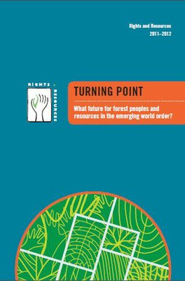 Rights and Resources Annual Review 2011-2012:Turning Point - What future for forest peoples and resources in the emerging world order?