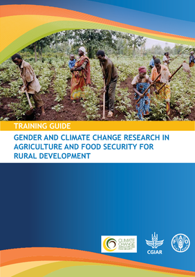 Training Guide: Gender and Climate Change Research in Agriculture and Food Security For Rural Development