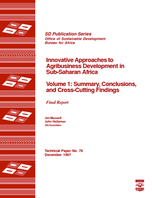 Innovative Approaches to Agribusiness Development in Sub-Saharan Africa Volume 1: Summary, Conclusions, and Cross-Cutting Findings, Final Report