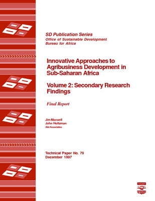 Innovative Approaches to Agribusiness Development in Sub-Saharan Africa Volume 2: Secondary Research Findings, Final Report