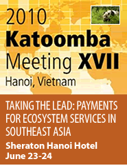 2010 Katoomba Meeting XVII Taking the Lead: Payments for Ecosystem Services in Southeast Asia Featured June 21, 2010